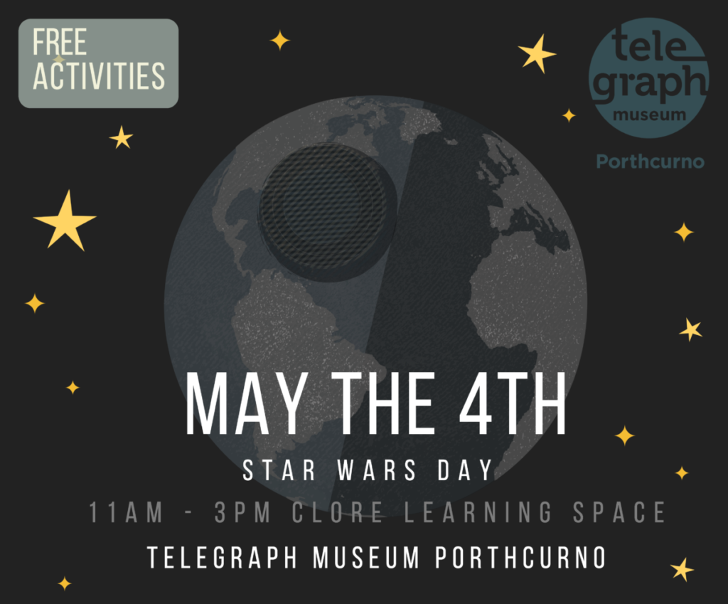 Graphic design showing the earth as the death star from Star Wars, with text which reads May the 4th Star Wars Day, at the Telegraph Museum Porthcurno.