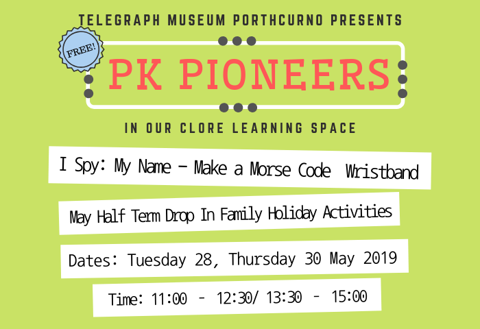 Green background with text that reads PK Pioneers, drop in family activities at the Telegraph Museum Porthcurno for May 2019.