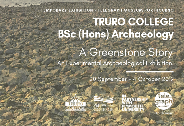Photograph of a Cornish bay to represent experimental archaeology skills taught on the BSc (Hons) Archaeology at Truro College, representing a temporary exhibition at the Telegraph Museum Porthcurno by Archaeology students, with text which reads 20 September to 4 October 2019, with logo's for Cornwall based institutions.